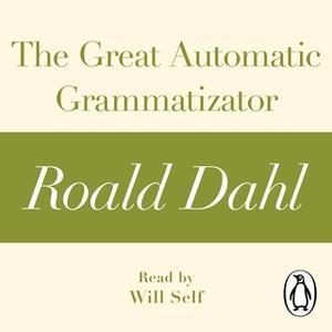 «The Great Automatic Grammatizator (A Roald Dahl Short Story)» by Roald Dahl