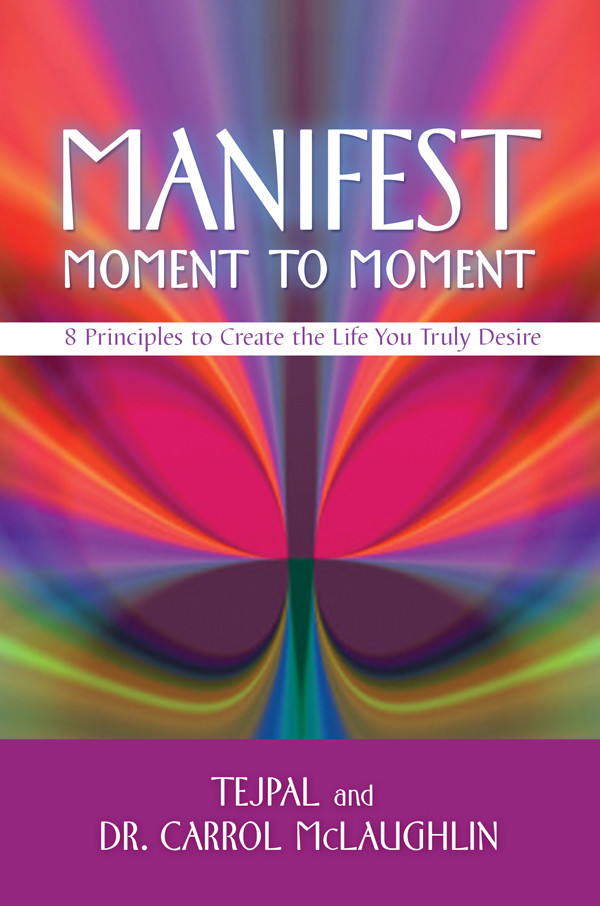 Manifest Moment to Moment: 8 Principles to Create the Life You Truly Desire (repost)