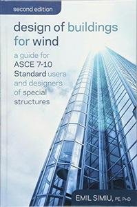 Design of Buildings for Wind: A Guide for ASCE 7-10 Standard Users and Designers of Special Structures, Second Edition (Repost)