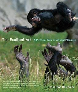 The Exultant Ark: A Pictorial Tour of Animal Pleasure (Repost)