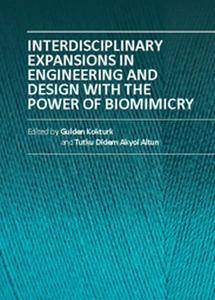 """Interdisciplinary Expansions in Engineering and Design With the Power of Biomimicry"" ed. by G. Kokturk and T. D. Akyol Altun"