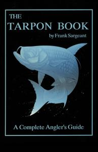 The Tarpon Book: A Complete Angler's Guide Book 3