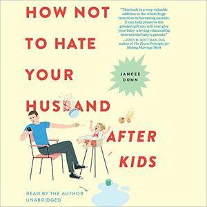 How Not to Hate Your Husband After Kids [Audiobook]