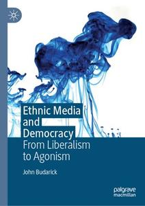 Ethnic Media and Democracy: From Liberalism to Agonism