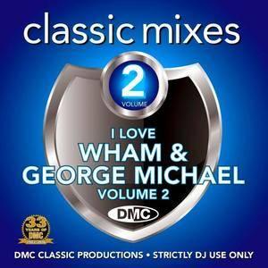 VA - DMC Classic Mixes I Love Wham & George Michael Volume 2 (2016)