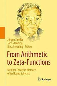 From Arithmetic to Zeta-Functions: Number Theory in Memory of Wolfgang Schwarz