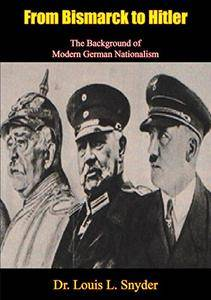 From Bismarck to Hitler: The Background of Modern German Nationalism