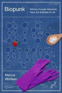 Biopunk: DIY Scientists Hack the Software of Life (Repost)