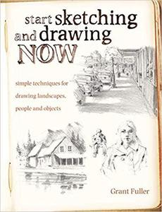 Start Sketching & Drawing Now: Simple techniques for drawing landscapes, people and objects