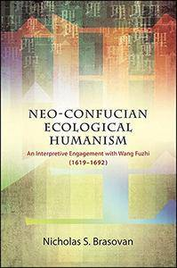 Neo-Confucian Ecological Humanism: An Interpretive Engagement with Wang Fuzhi (1619-1692)