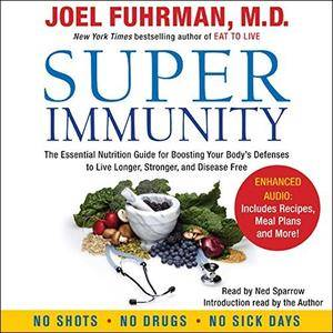 Super Immunity: A Breakthrough Program to Boost the Body's Defenses and Stay Healthy All Year Round [Audiobook] {Repost}