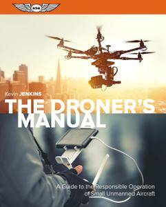 The Droner's Manual: A Guide to the Responsible Operation of Small Unmanned Aircraft