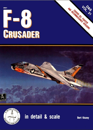 F-8 Crusader: Cover All Fighter and Reconnaissance Versions (Detail & Scale 31)