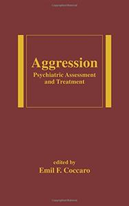 Agression: Psychiatric Assessment and Treatment (Medical Psychiatry) [Repost]