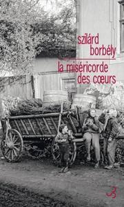 "Szilárd Borbély, ""La miséricorde des cœurs"""