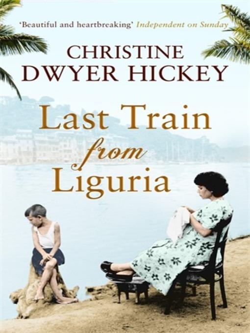 Christine Dwyer Hickey - Last Train from Liguria