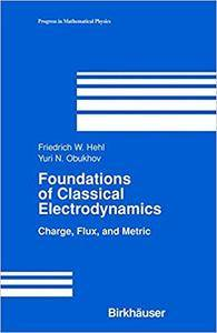 Foundations of Classical Electrodynamics (Repost)