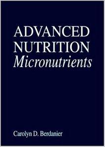 Advanced Nutrition Micronutrients (Modern Nutrition Series) by Carolyn D. Berdanier