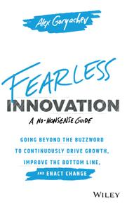 Fearless Innovation: Going Beyond the Buzzword to Continuously Drive Growth, Improve the Bottom Line, and Enact Change