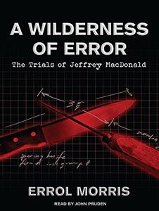 A Wilderness of Error: The Trials of Jeffrey MacDonald [Audiobook]
