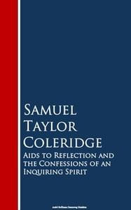 «Aids to Reflection and the Confessions of an Inquiring Spirit» by Samuel Taylor Coleridge