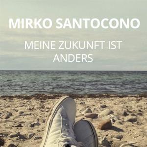 Mirko Santocono - Meine Zukunft Ist Anders (2019)