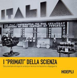 """Giovanni Paoloni, Roberto Reali - I """"primati"""" della scienza. Documentare ed esporre scienza e tecnica  (2019)"""