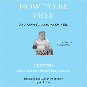 «How to Be Free: An Ancient Guide to the Stoic Life» by Epictetus
