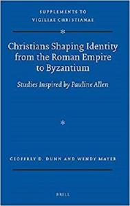 Christians Shaping Identity from the Roman Empire to Byzantium: Studies Inspired by Pauline Allen  [Repost]