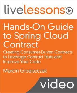 Hands-On Guide to Spring Cloud Contract: Creating Consumer-Driven Contracts to Leverage Contract Tests and Improve Yo