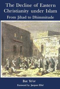 The Decline of Eastern Christianity Under Islam: From Jihad to Dhimmitude: Seventh-Twentieth Century (repost)
