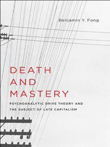 Death and Mastery: Psychoanalytic Drive Theory and the Subject of Late Capitalism (New Directions in Critical Theory)