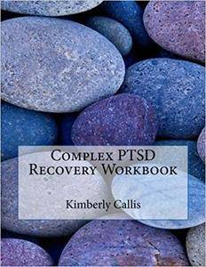 Complex PTSD Recovery Workbook: An Informed Patient's Perspective on Complex PTSD (Stoning Demons) (Volume 6)