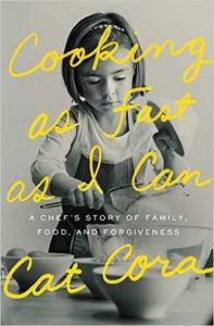 Cooking as Fast as I Can: A Chef's Story of Family, Food, and Forgiveness