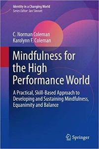 Mindfulness for the High Performance World: A Practical, Skill-Based Approach to Developing and Sustaining Mindfulness,