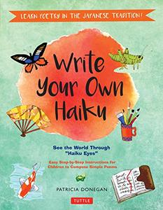 Write Your Own Haiku for Kids: Write Poetry in the Japanese Tradition
