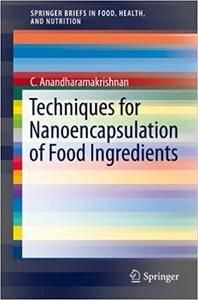 Techniques for Nanoencapsulation of Food Ingredients (Repost)