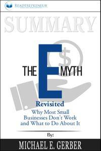 Summary - the E-myth Revisited: Why Most Small Businesses Don't Work and What to Do About It