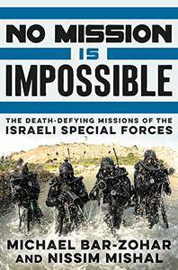 No Mission Is Impossible: The Death-Defying Missions of the Israeli Special Forces(Repost)