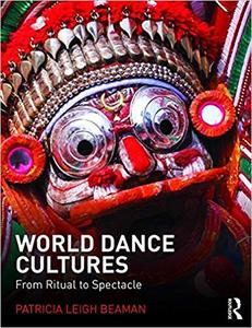 World Dance Cultures From Ritual to Spectacle
