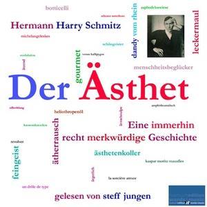 «Der Ästhet: Eine immerhin recht merkwürdige Geschichte» by Hermann Harry Schmitz