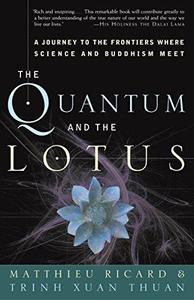 The quantum and the lotus: a journey to the frontiers where science and Buddhism meet (Repost)