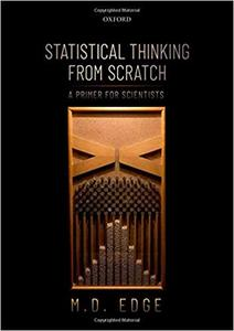 Statistical Thinking from Scratch A Primer for Scientists