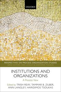 Institutions and Organizations: A Process View (Perspectives on Process Organization Studies)