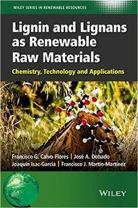 Lignin and Lignans as Renewable Raw Materials: Chemistry, Technology and Applications (repost)