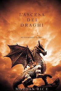 «L'ascesa dei Draghi (Re e Stregoni—Libro 1)» by Morgan Rice