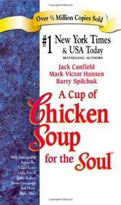 A cup of chicken soup for the soul : stories to open the heart and rekindle the spirit