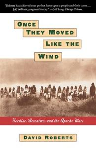 «ONCE THEY MOVED LIKE THE WIND: COCHISE, GERONIMO,» by David Roberts