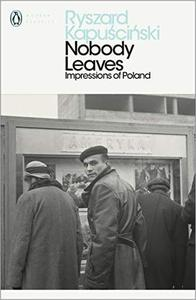 Nobody Leaves: Impressions of Poland (Penguin Modern Classics)