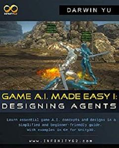 Game A.I. Made Easy: Designing Agents: With Examples in C# for Unity3D